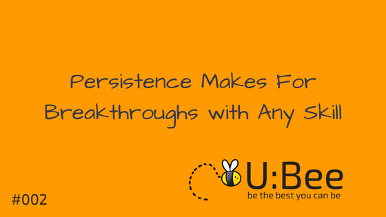 Persistance Makes For Breakthroughs with any skill